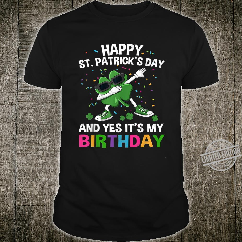 Happy St Patrick's Day And Yes Its My Birthday Shirt