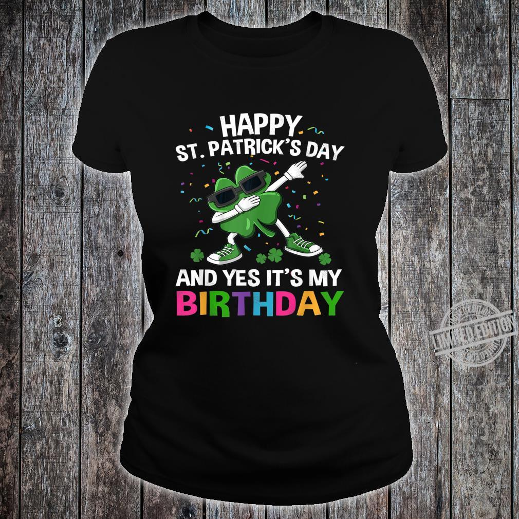 Happy St Patrick's Day And Yes Its My Birthday Shirt ladies tee