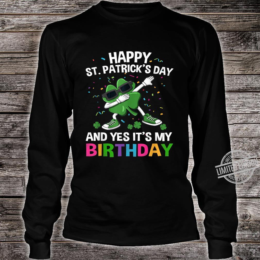 Happy St Patrick's Day And Yes Its My Birthday Shirt long sleeved