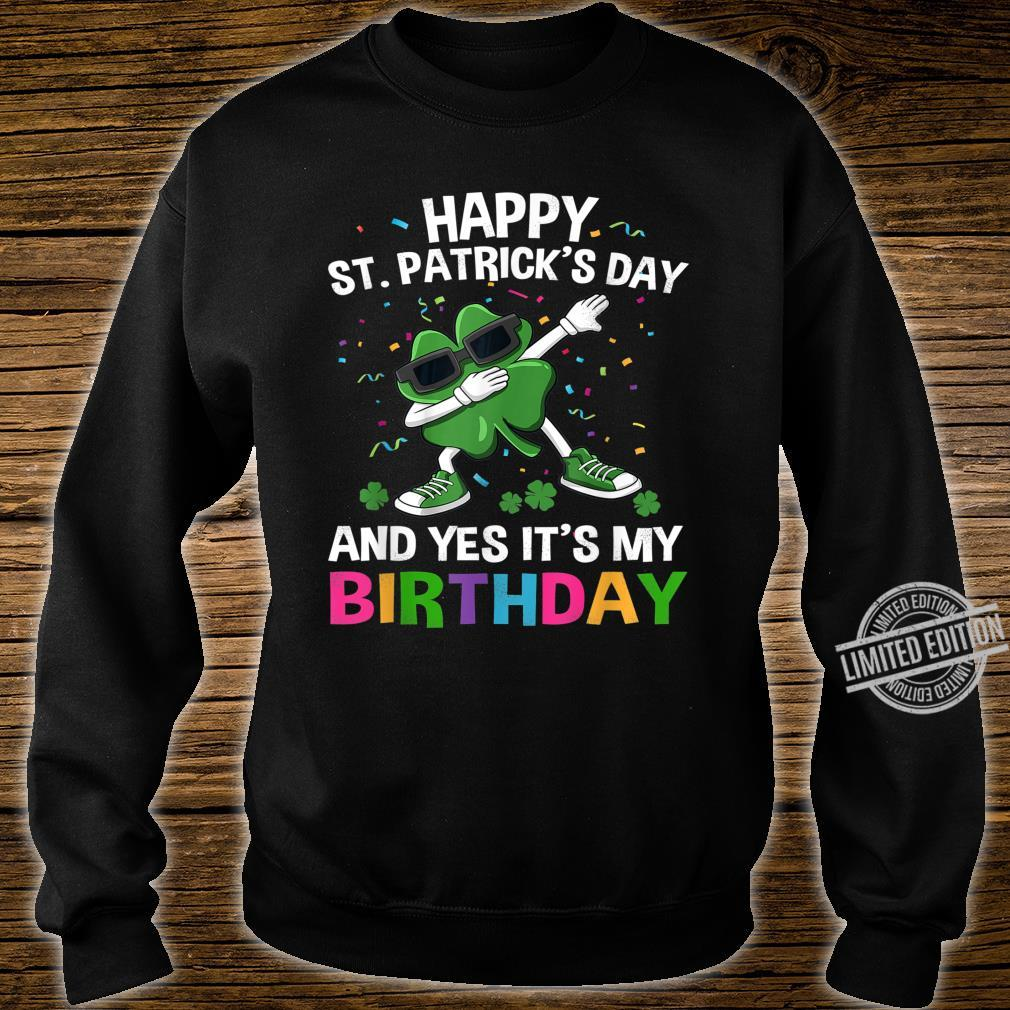 Happy St Patrick's Day And Yes Its My Birthday Shirt sweater